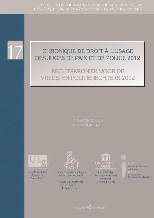 Rechtskroniek Vrede- en Politierechters 2012/ Chronique à l'usage des Juges de Paix et de Police 2012