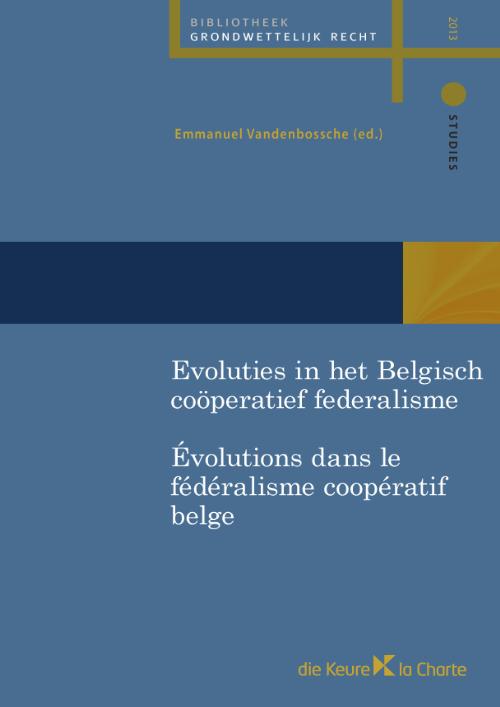 Evoluties in het Belgisch coöperatief federalisme/ Evolutions dans le fédéralisme coopératif belge