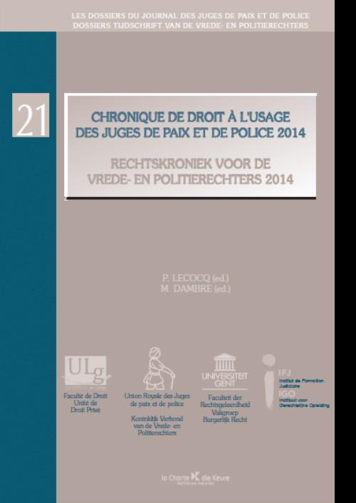 Rechtskroniek voor de Vrede- en Politierechters 2014/ Chronique de droit à l'usage des Juges de Paix et de Police 2014