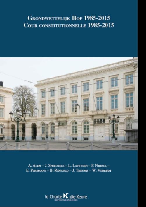 Grondwettelijk Hof 1985-2015/ Cour constitutionnelle 1985-2015
