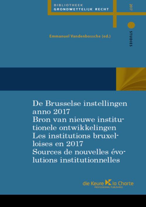 De Brusselse instellingen anno 2017 / Les institutions bruxelloises en 2017