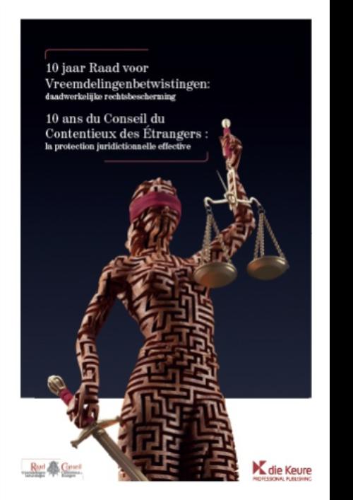 10 jaar Raad voor Vreemdelingenbetwistingen: daadwerkelijke rechtsbescherming / 10 ans du Conseil du Contentieux des Étrangers : la protection juridictionnelle effective